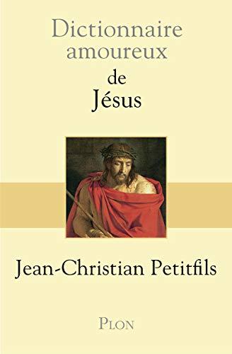 Dictionnaire amoureux de Jésus por Jean-Christian Petitfils