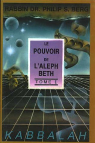 Pouvoir de l'Aleph Beth, tome 1 par Philip Berg