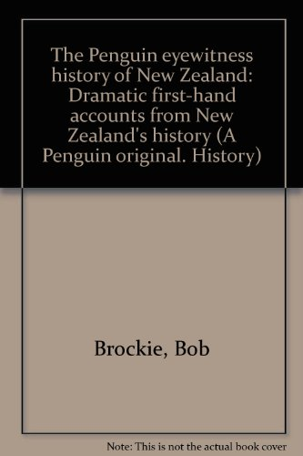 the-penguin-eyewitness-history-of-new-zealand-dramatic-first-hand-accounts-from-new-zealands-history