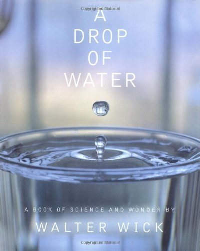 A Drop Of Water: A Book of Science and Wonder by Wick, Walter (1997) Hardcover