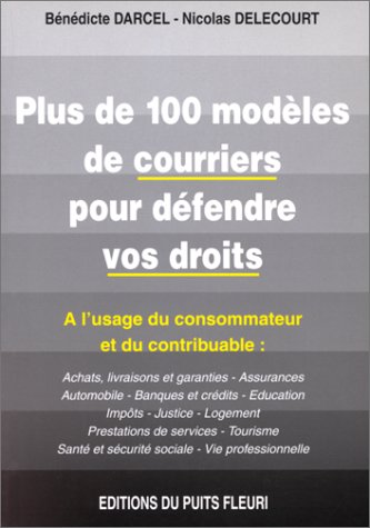 Plus de 100 modèles de lettres pour défendre vos droits. Guie à l'usage du consommateur et du contribuable, 1ère édition