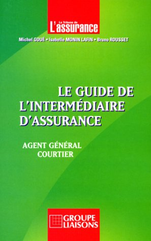Isabelle Monin - LE GUIDE DE L'INTERMEDIAIRE D'ASSURANCE. Agent général,