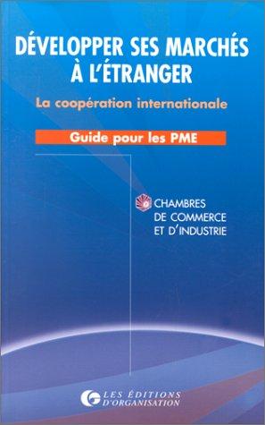 Développer ses marchés à l'étranger : La coopération internationale, guide pour les PME par Chambres de Commerce et d'Industrie