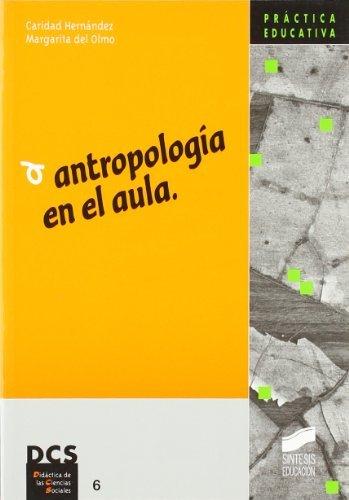 Antropología en el aula (Didáctica de las ciencias sociales. Práctica educativa) por Caridad/Del Olmo, Margarita Hernández