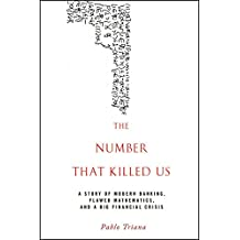 [(The Number That Killed Us : A Story of Modern Banking, Flawed Mathematics, and a Big Financial Crisis)] [By (author) Pablo Triana] published on (December, 2011)