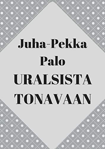 Uralsista tonavaan (Finnish Edition) por Juha-Pekka  Palo