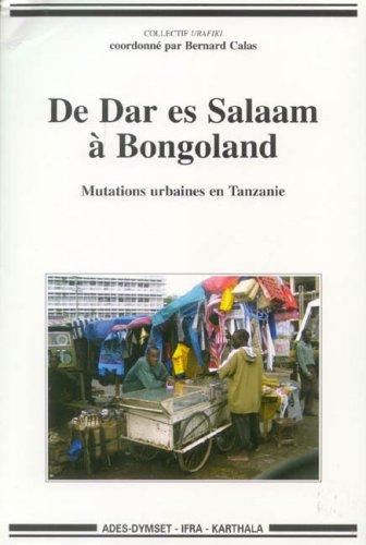 De Dar es Salaam à Bongoland : Mutations urbaines en Tanzanie par Bernard Calas, Collectif Urafiki