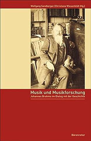 Musik und Musikforschung: Johannes Brahms im Dialog mit der Geschichte