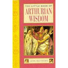 The Little Book of Arthurian Wisdom (Little Books)