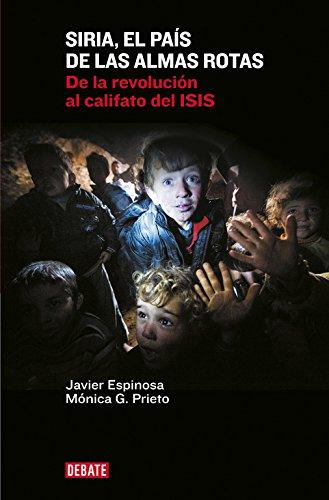 Siria, el país de las almas rotas: De la revolución al califato del ISIS (Debate) por Javier Espinosa