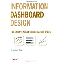 Information Dashboard Design: The Effective Visual Communication of Data by Stephen Few (2006-02-03)