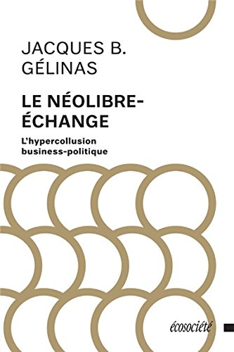 Le néolibre-échange - L'hypercollusion business-politique