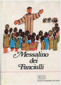 Messalino dei fanciulli. Il mio primo libro di preghiere per conoscere Dio, amarlo, ringraziarlo, fare ciò che lui vuole