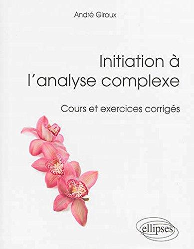 Initiation à l'Analyse Complexe Cours et Exercices Corrigés