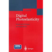 Digital Photoelasticity: Advanced Techniques and Applications: Advanced Technologies and Applications