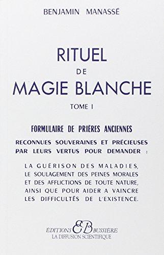 Rituel de magie blanche, tome1 : Formulaire de prires anciennes