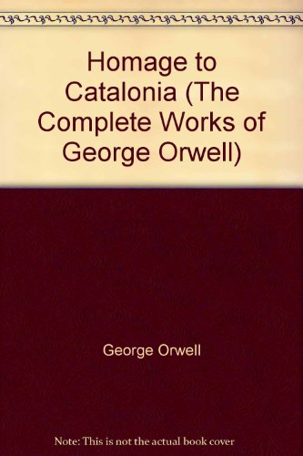 Homage to Catalonia (The Complete works of George Orwell)
