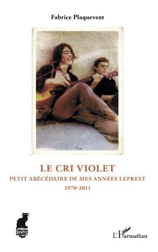 Le cri violet : Petit abécédaire de mes années Leprest, 1970-2011