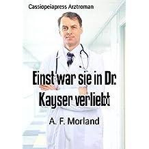 Einst war sie in Dr. Kayser verliebt: Cassiopeiapress Arztroman