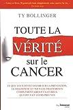 Telecharger Livres Toute la verite sur le cancer Ce que vous devez savoir sur la prevention le diagnostic et tous les traitements complementaires et naturels qui ont fait leurs preuves (PDF,EPUB,MOBI) gratuits en Francaise