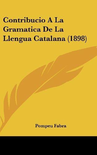 Contribucio a la Gramatica de La Llengua Catalana (1898)