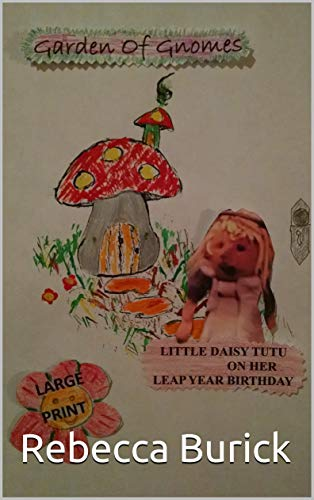 Little Daisy Tutu On Her Leap Year Birthday: Garden Of Gnomes (Large Print) (English Edition) -