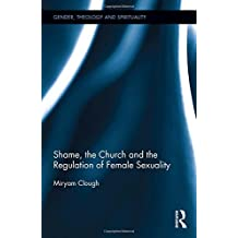 Shame, the Church and the Regulation of Female Sexuality (Gender, Theology and Spirituality)