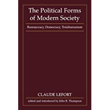 The Political Forms of Modern Society: Bureaucracy, Democracy, Totalitarianism 1st MIT Press edition by Lefort, Claude (1986) Paperback