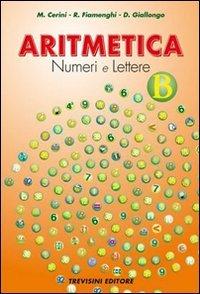 Aritmetica. Numeri e lettere. Vol. B. Per la Scuola media