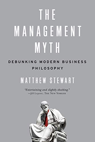 The Management Myth: Debunking Modern Business Philosophy por Matthew Stewart