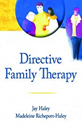 Directive Family Therapy (Haworth Series in Brief & Solution-Focused Therapies)