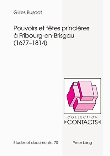 Pouvoirs Et Fetes Princieres a Fribourg-En-Brisgau 1677-1814 par Gilles Buscot