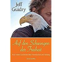 Auf den Schwingen der Freiheit: Eine wahre Geschichte über Freundschaft und Heilung (German Edition)