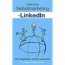 Effektives Selbstmarketing auf LinkedIn: Der Wegweiser für Ihre Jobsuche (German Edition)