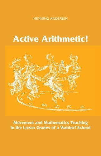 Active Arithmetic!: Movement and Mathematics Teaching in the Lower Grades of a Waldorf School by Henning Andersen (2014-03-13)