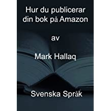 Hur du publicerar din bok på Amazon - Svensk version (Swedish Edition)