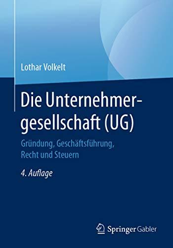 Die Unternehmergesellschaft (UG): Gründung, Geschäftsführung, Recht und Steuern