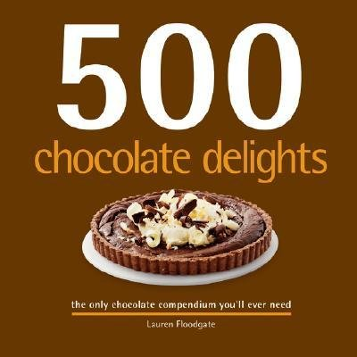 [( 500 Chocolate Delights: The Only Chocolate Compendium You'll Ever Need (500 Cooking (Sellers)) - By Floodgate, Lauren ( Author ) Hardcover May - 2008)] Hardcover
