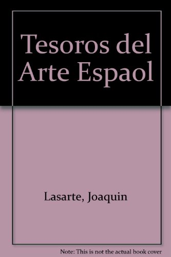 Tesoros del arte español (cat. exposicion) por Joaquin Lasarte