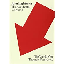 The Accidental Universe: The World You Thought You Knew by Alan Lightman (2014-01-14)