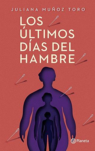 Los últimos días del hambre por Juliana Muñoz Toro