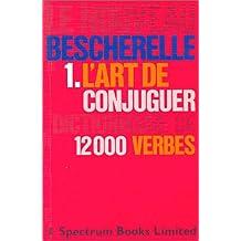 L'Art De Conjuguer: Dictionnaire De Douze Mille Verbes (Le Bescherelle)