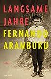 Langsame Jahre von Fernando Aramburu