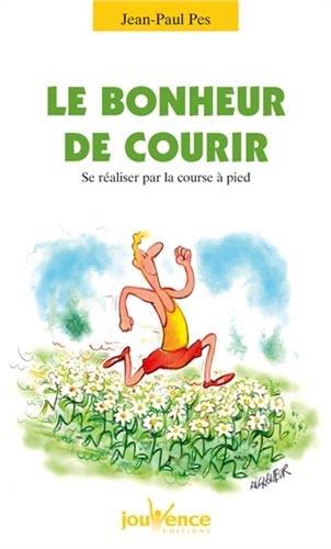 Le bonheur de courir : Se réaliser par la course à pied par Jean-Paul Pes