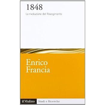 1848. La Rivoluzione Del Risorgimento