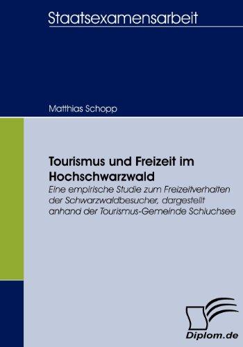 Tourismus und Freizeit im Hochschwarzwald. Eine empirische Studie zum Freizeitverhalten der Schwarzwaldbesucher, dargestellt anhand der Tourismus-Gemeinde Schluchsee
