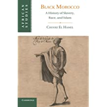 Black Morocco: A History Of Slavery, Race, And Islam (African Studies)
