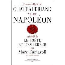 Vie de Napoleon (par F.-R. de Chateaubriand), précédé de Le Poète et l'Empereur (par M. Fumaroli)