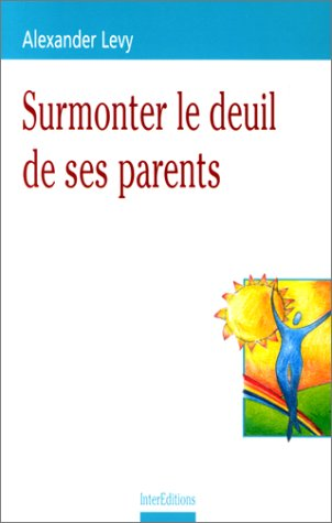 Surmonter le deuil de ses parents par Alexander Levy