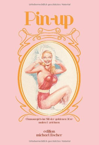 Pin-up: & Glamourgirls im Stil der goldenen 50er malen